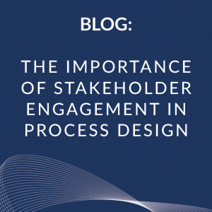 The importance of stakeholder engagement in process design