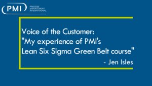"Voice of the Customer: "" My experience of PMI's Lean Six Sigma Green Belt course"" – Jen Isles"