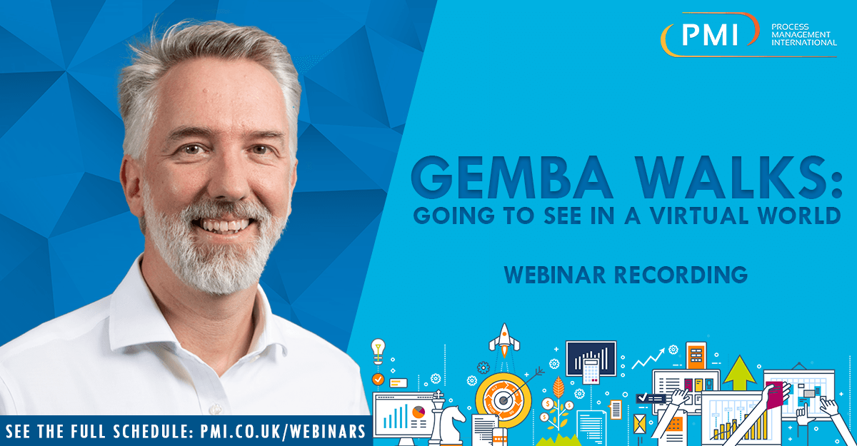 Gemba Walks – Going To See In A Virtual World: a recording of our webinar