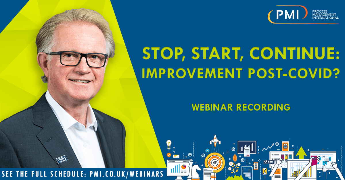 Stop, Start, Continue: Improvement Post Covid? A recording of our webinar