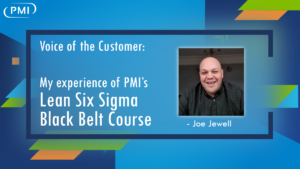 """Voice of the Customer: """"My experience of PMI's Lean Six Sigma Black Belt course"""" – Joe Jewell"""