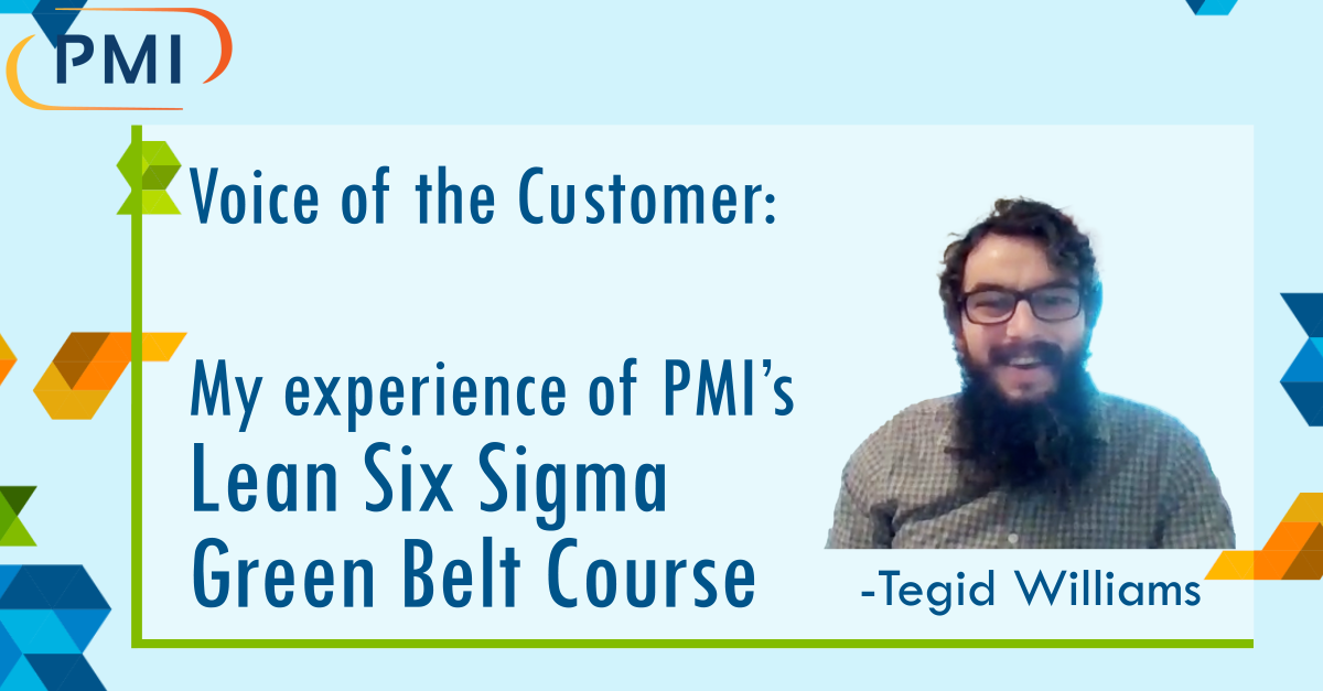 """Voice of the Customer: """"My Experience of PMI's Green Belt Course"""" – Tegid Williams"""