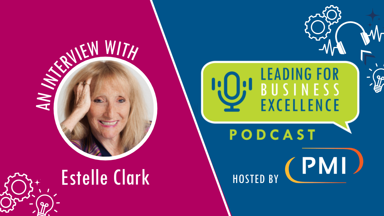 Leading for Business Excellence Podcast Episode #1, Rising to business challenges with Estelle Clark